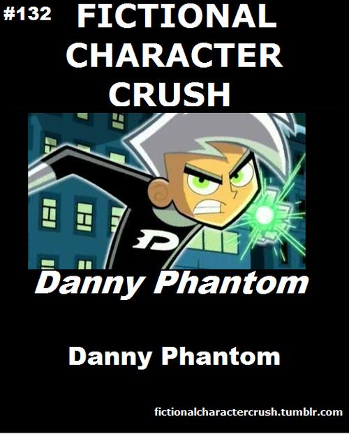 Oddly yes....I do have a crush on Danny Phantom