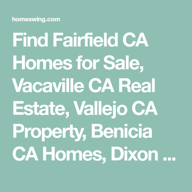 Find Fairfield Ca Homes For Sale Vacaville Ca Real Estate