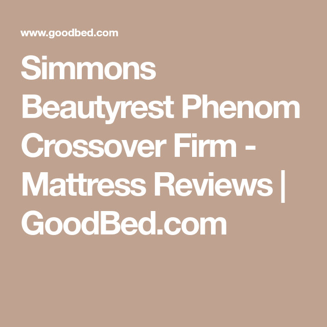 Simmons Beautyrest Phenom Crossover Firm Mattress Reviews Goodbed Com Simmons Beautyrest Firm Mattress Mattresses Reviews