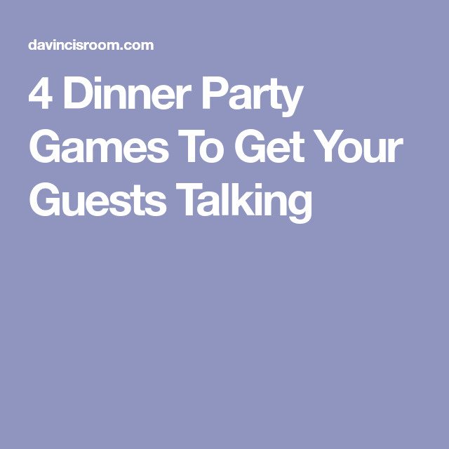4 Dinner Party Games To Get Your Guests Talking