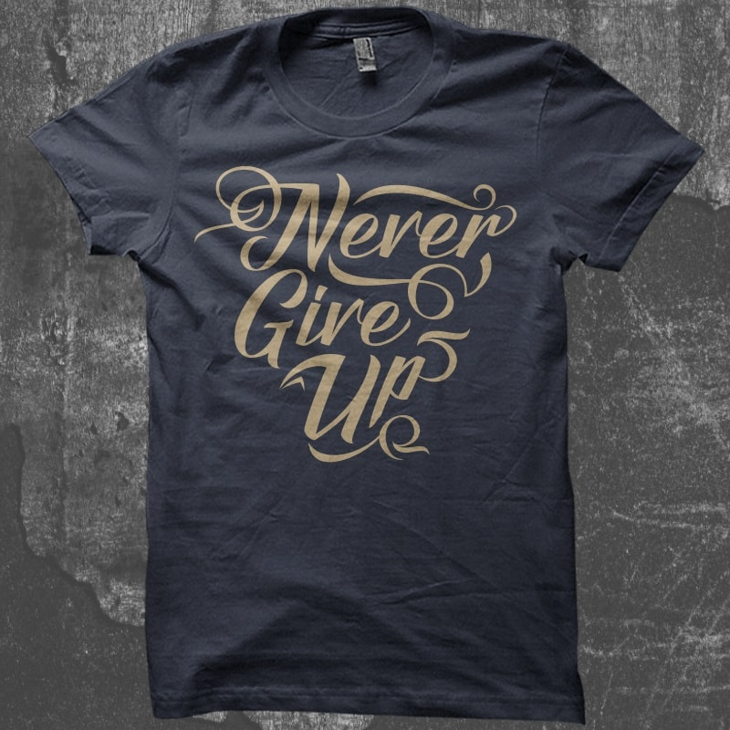 Download Never Give Up Typography Vector T Shirt Design Template Buy T Shirt Designs T Shirt Design Template Tshirt Designs Typography Tshirt Design