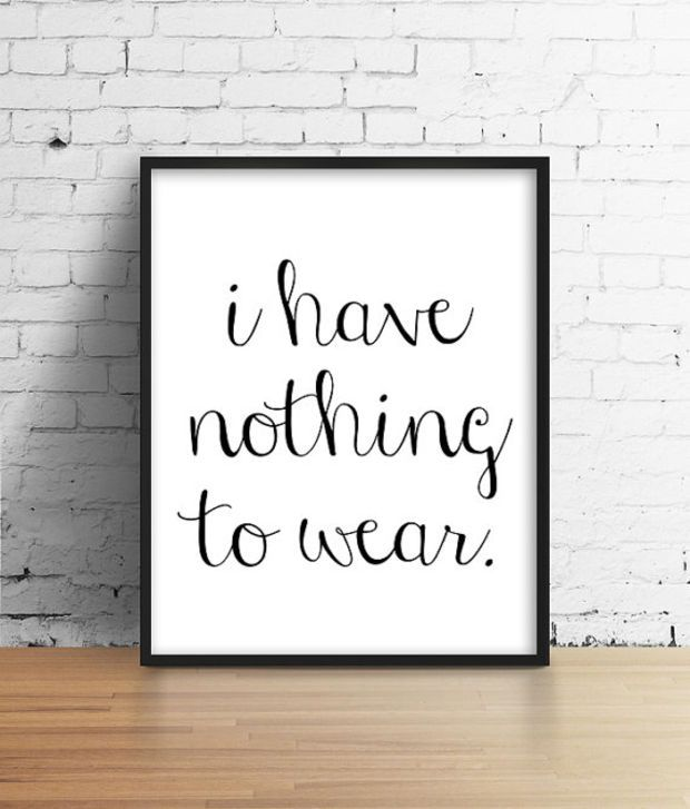 Room With Nothing In It: I Have Nothing To Wear. Black And White Quote Poster