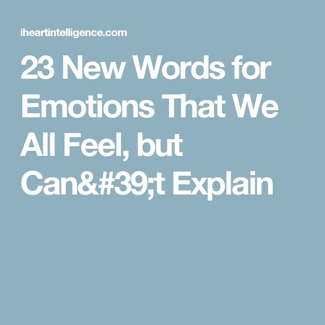 New Words For Emotions That We All Feel But Cant Explain - 23 new words