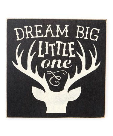 a3792ea6cf8df Look what I found on #zulily! 'Dream Big Little One' Stag Wall Sign ...