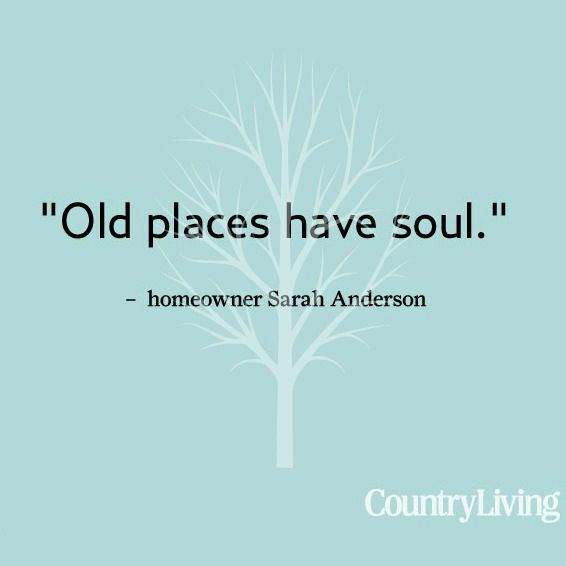 """Inspiration to add some character to your country home: """"old places have soul."""""""