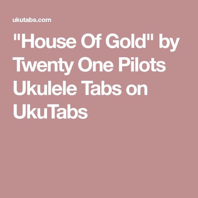 House Of Gold By Twenty One Pilots Ukulele Tabs On Ukutabs
