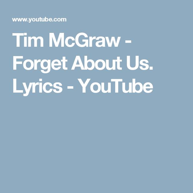 Tim Mcgraw Forget About Us Lyrics Youtube Tim Mcgraw Youtube Videos Music Michael Jackson Smooth Criminal