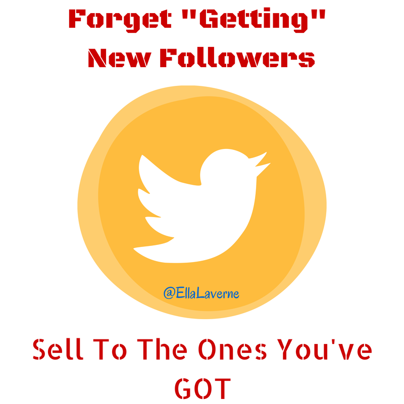 Forget Getting New Followers! 3 Ways To Sell To The Ones You've Got #bloggers #entrepreneurs @ellalaverne