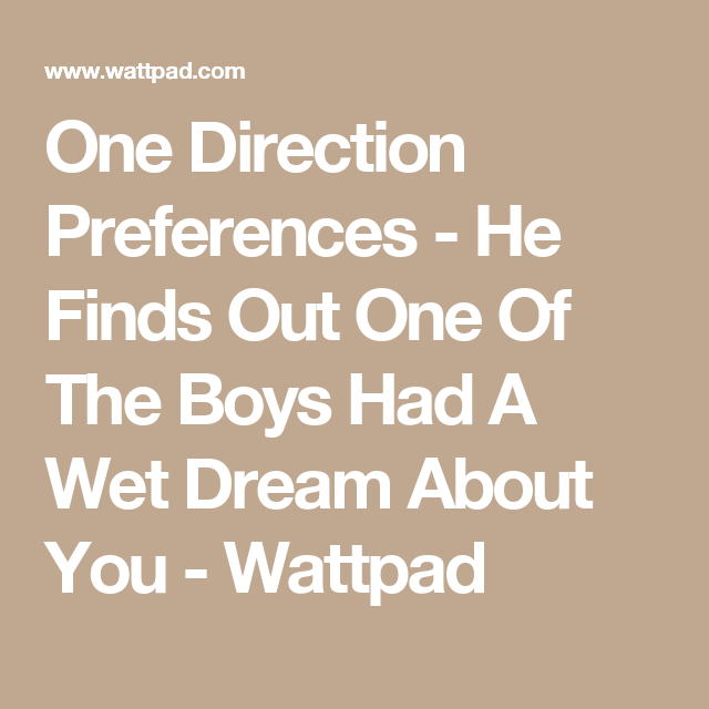 One Direction Preferences - He Finds Out One Of The Boys Had A Wet