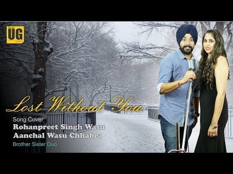 Lost Without You Half Girlfriend Song Cover Rohanpreet Singh Wasu Girlfriend Song Half Girlfriend Songs