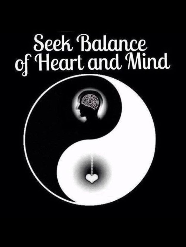Seek balance of mind and heart