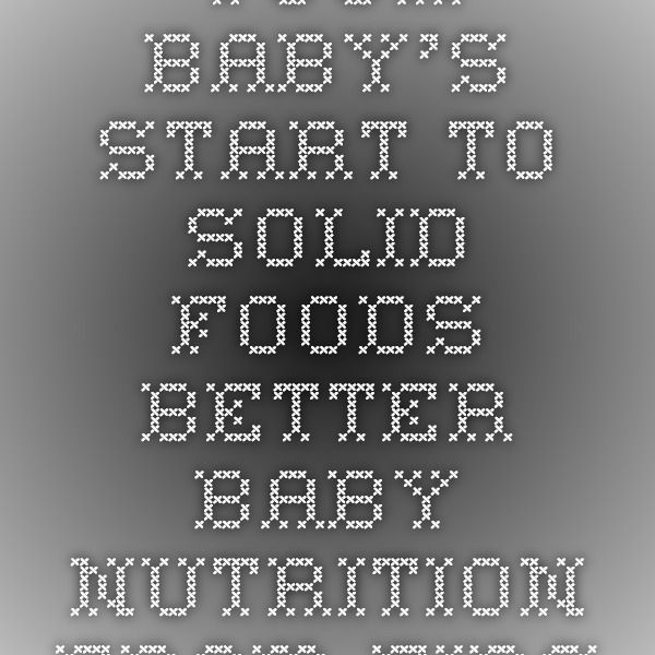 Your Baby's Start to Solid Foods - Better Baby Nutrition From First Bite