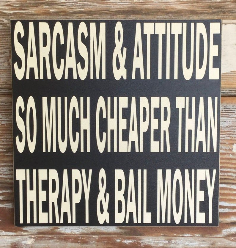 Sarcasm & Attitude.   So Much Cheaper Than Therapy and Bail Money.  wood Sign  12x12 funny signs