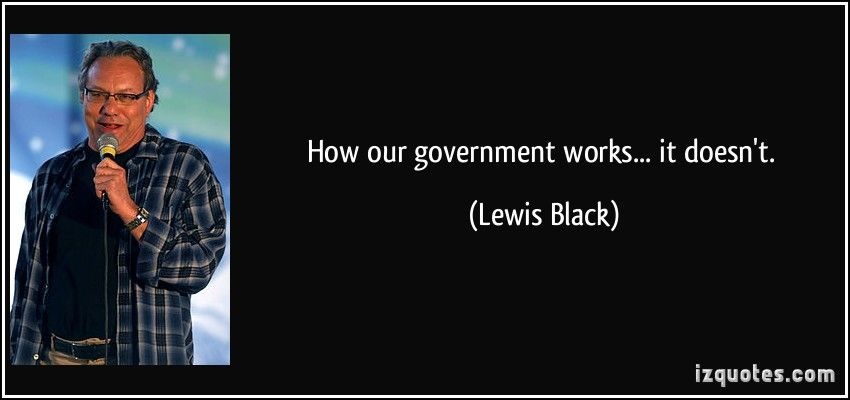How Our Government Works It Doesn T Lewis Black Quotes Quote Quotations Lewisblack Www Horoscopegangsta Com Quotes Funny Quotes Black Quotes