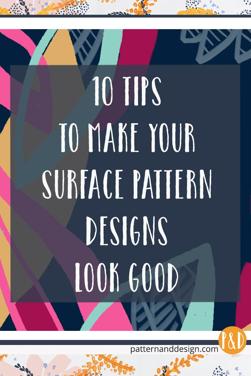 10 tips to make your surface pattern designs look good #surfacepatterndesign