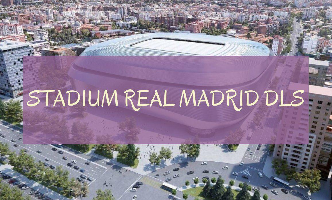 Stadium Real Madrid Dls Stadion Real Madrid Dls