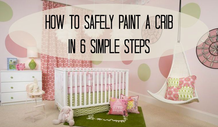 How to Paint a Crib Safely in 6 Simple Steps | Habitación bebés ...