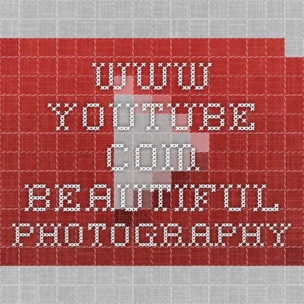 www.youtube.com beautiful photography