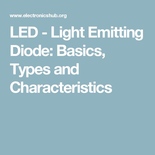 LED - Light Emitting Diode: Basics, Types and Characteristics