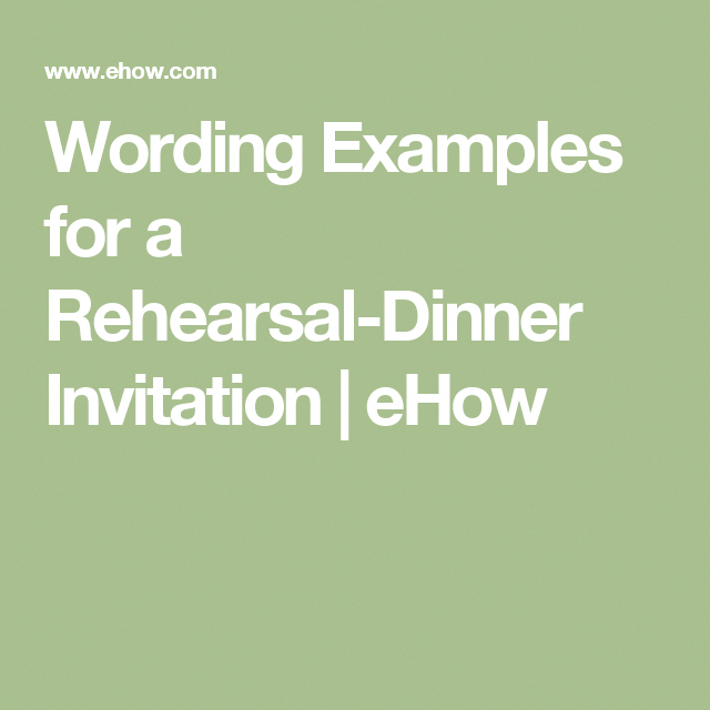 wording examples for a rehearsal dinner invitation ehow