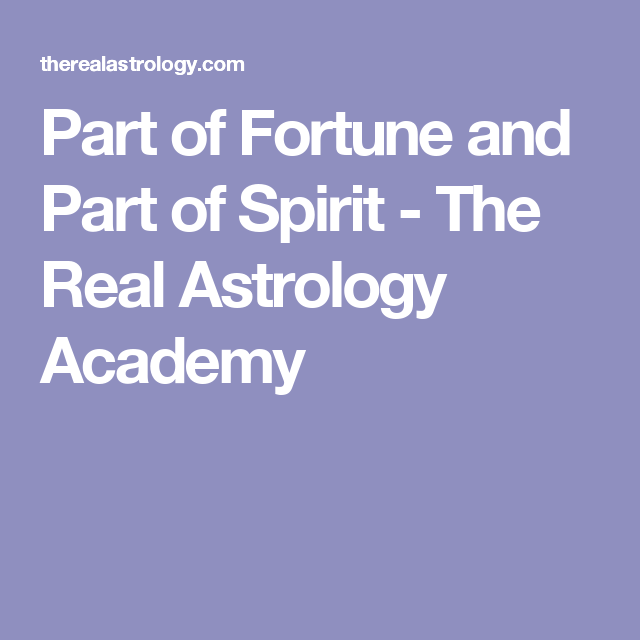 Part of Fortune and Part of Spirit - The Real Astrology