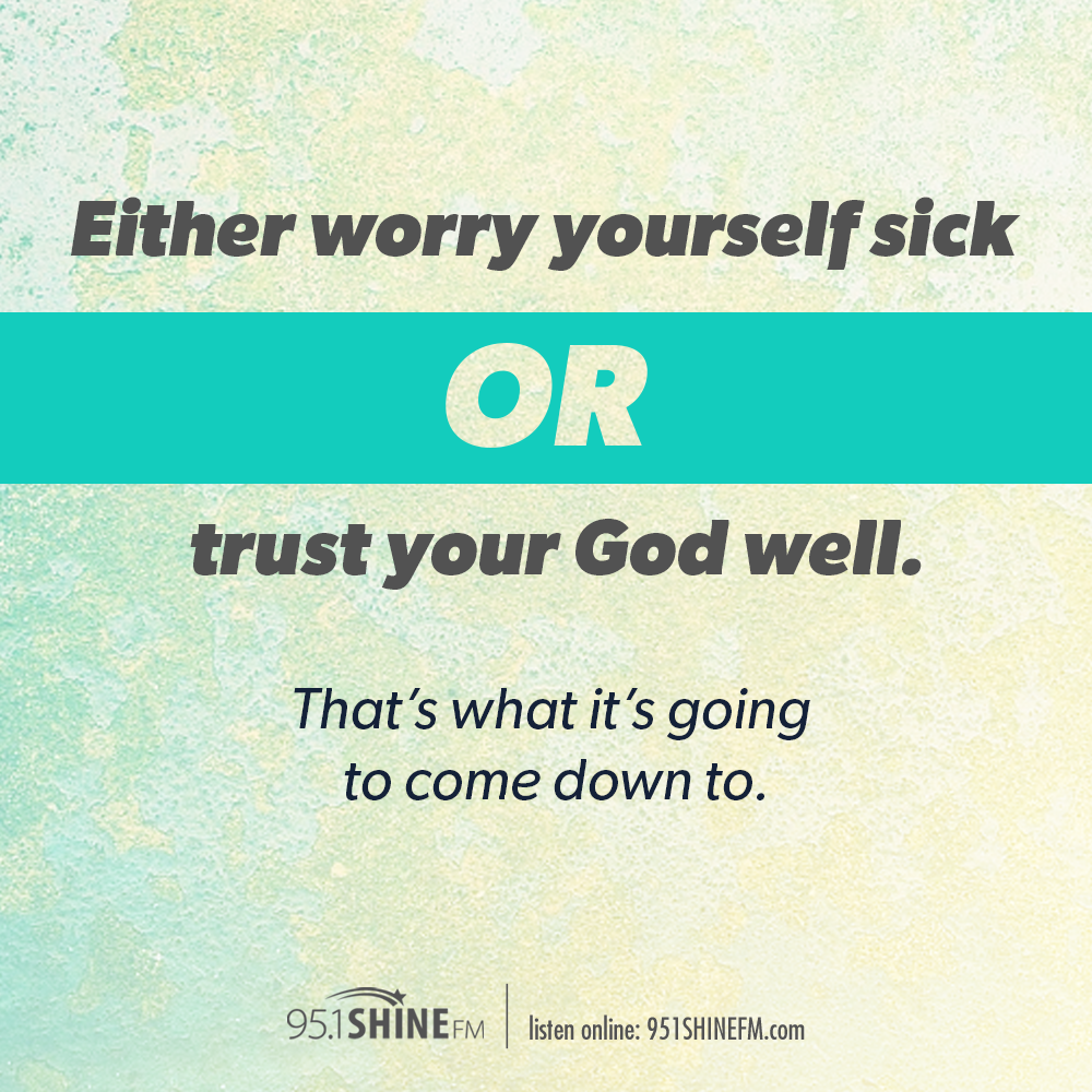 Either You Can Worry Yourself Sick Or You Can Trust Your God Well Personal Motivation Wonderful Words Trust Yourself