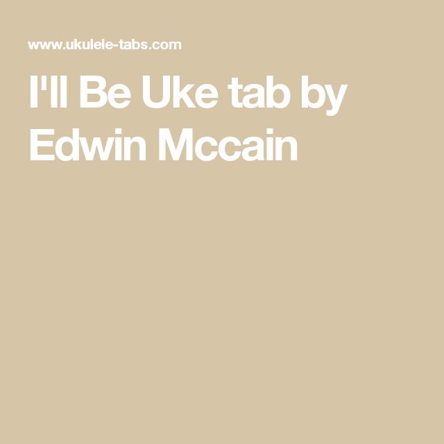 Ill Be Uke Tab By Edwin Mccain Uke Skywalker Songs Pinterest