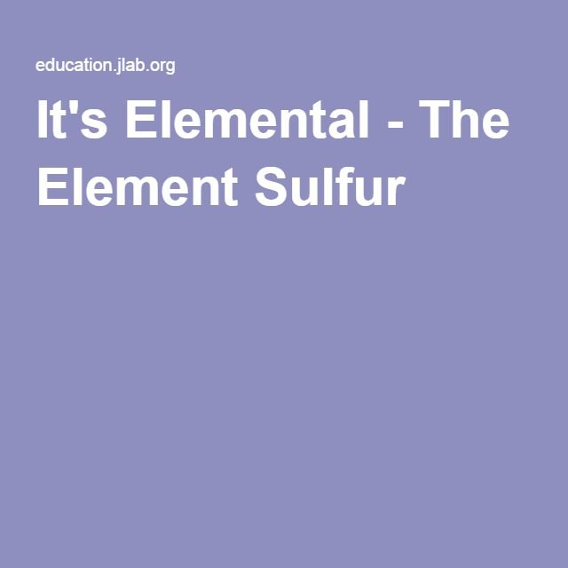 Itu0027s Elemental - The Element Sulfur Periodic table Pinterest - new periodic table jefferson lab