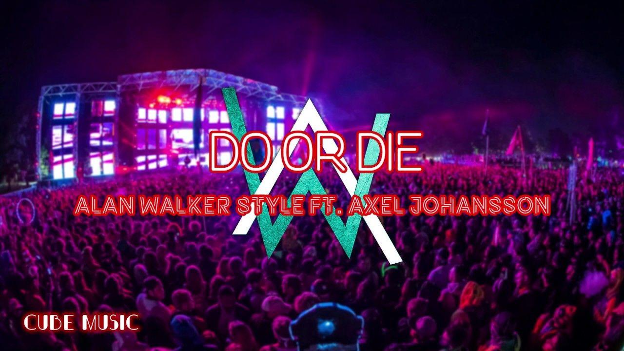 Alan Walker Style Ft Axel Johansson Do Or Die Official Lyrics
