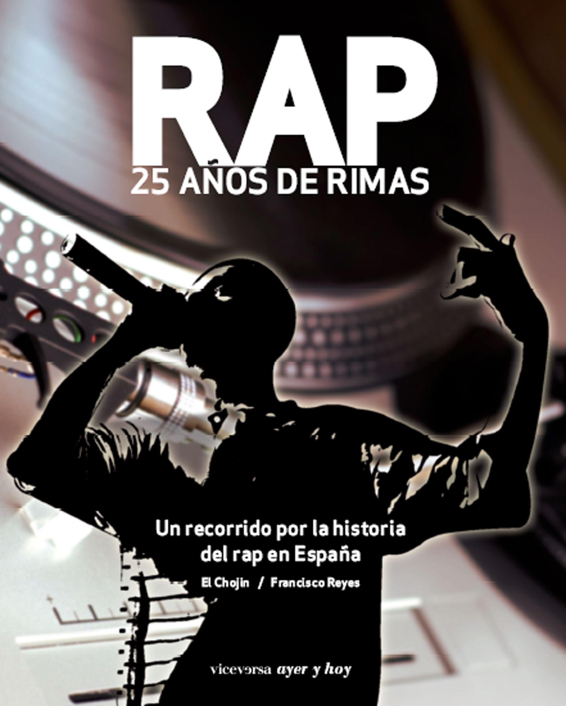 El Chojin Y Francisco Reyes Rap 25 Años De Rimas Un Recorrido Por La Historia Del Rap En España Libro 1 Historia Del Rap Francisco Reyes Rap