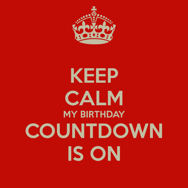 Keep Calm My Birthday Countdown Is On Poster Styles Keep Calm