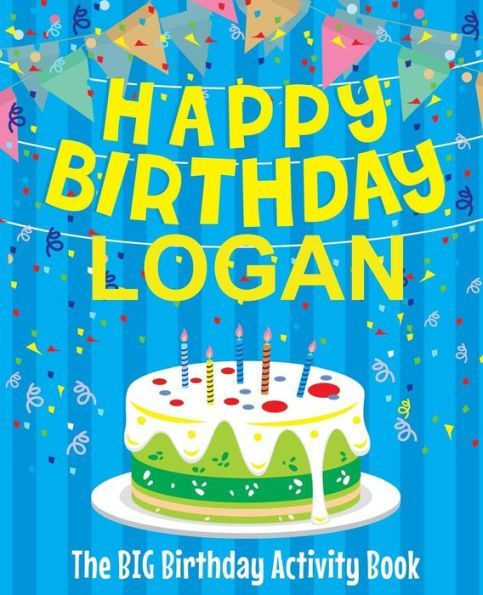 Happy Birthday Logan The Big Birthday Activity Book Personalized