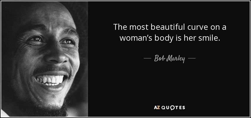 The Most Beautiful Curve On A Womans Body Is Her Smile Bob