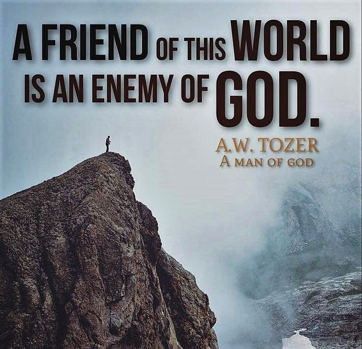 A W Tozer Friend Of This World Is An Enemy God