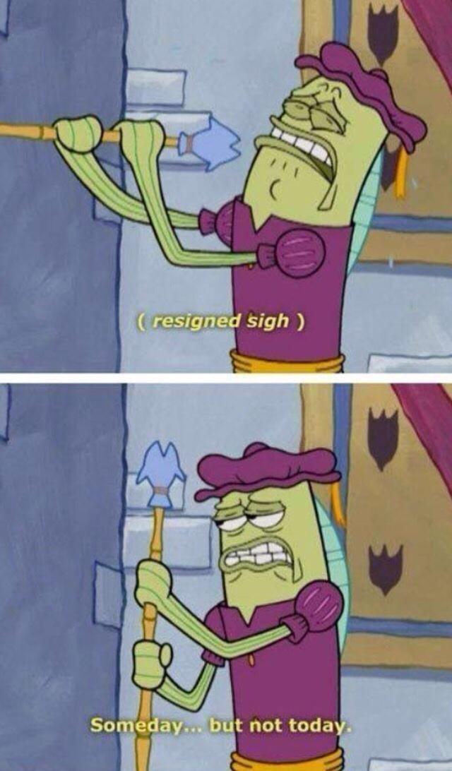(Resigned Sigh) Someday... but not today | SpongeBob SquarePants