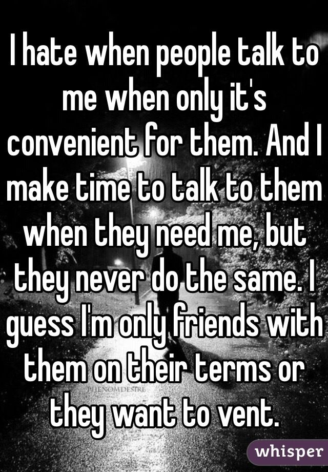 People Only Want You Around When Its Convenient For Them Quotes