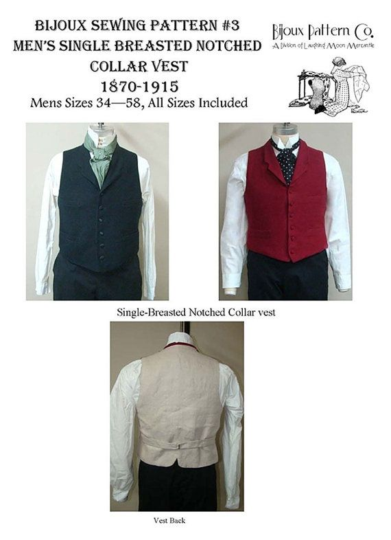 Bijoux Sewing Pattern #3 (A Division of Laughing Moon Mercantile) Mens Single Breasted Notched Collar Vest Circa 1870 - 1915 Includes Mens Sizes 34 - 58  Pattern condition: Uncut, factory folded, and complete with instructions.  ~ Item for sale is a sewing pattern, not a finished garment ~  Victorian Vest is a Single Breasted Notched Collar Vest and is typical of the type worn with both frock coats and sack suits. The collar is notched, it buttons very high on the chest, has four welt…