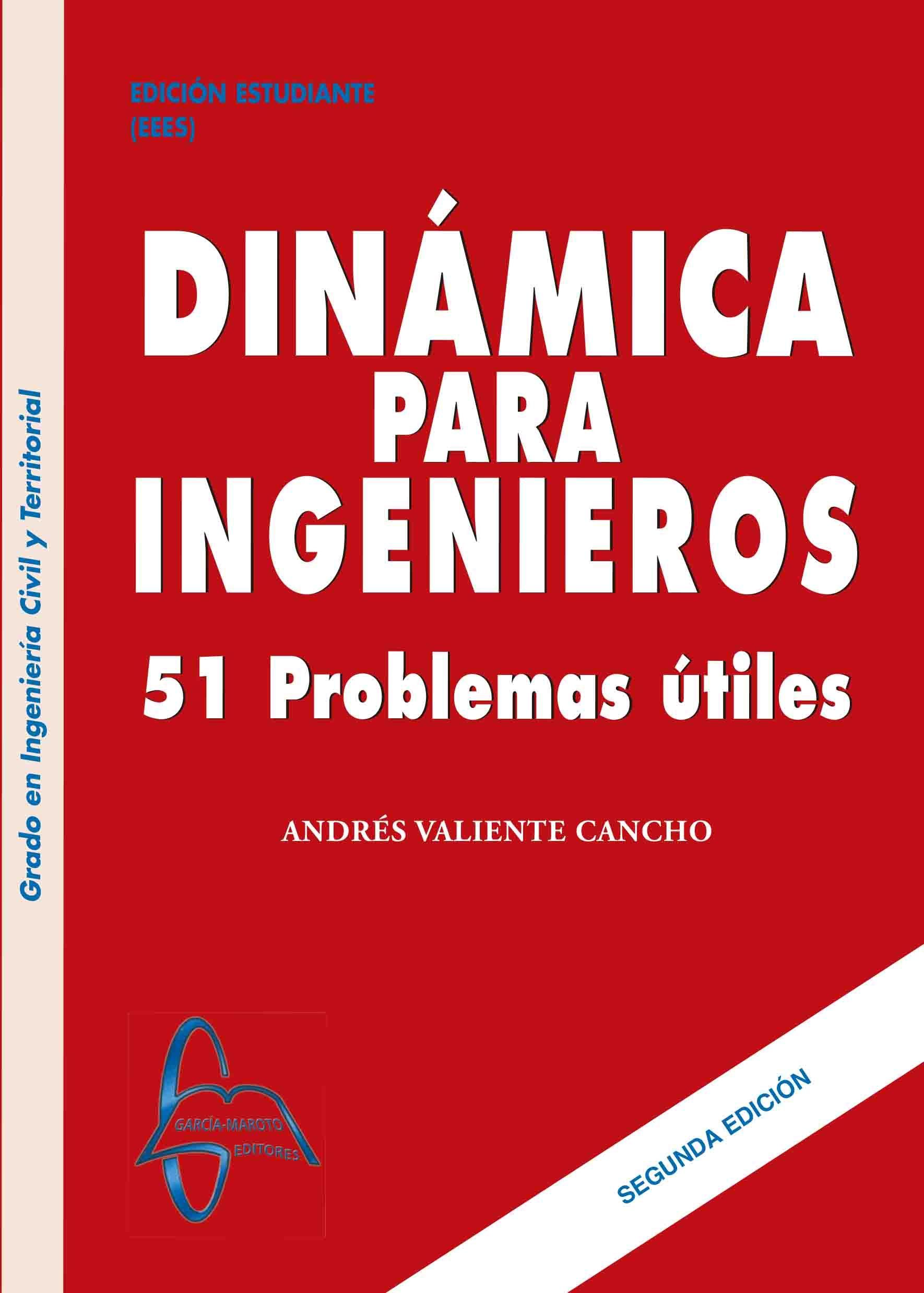 Dinámica Para Ingenieros 2ed 51 Problemas útiles Autor Andrés Valiente Cancho Editorial García Maroto Editores Ingeniero Informatica Programacion Ingenieria