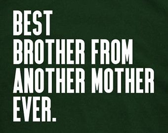 Brother From Another Mother Quote Google Search Mother Quotes Bro Quotes Be Like Bro