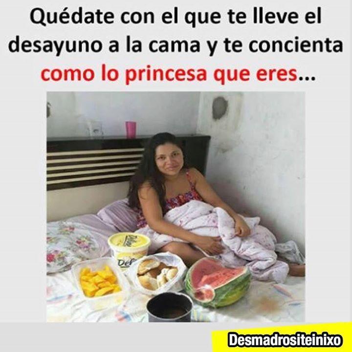 Quedate Con El Que Trate Como A Una Princesa Que Eres De Nada Funny Memes Memes Humor