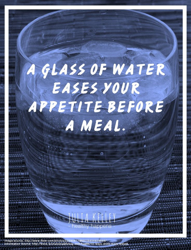 A glass of water eases your appetite before a meal.
