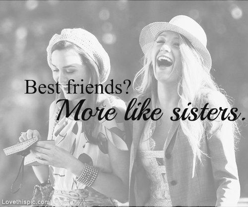 Best Friends More Like Sisters Quotes Friendship Black And White Quote Bestfriends Sister Sister Quotes Best Friends Sister Best Friends Forever Best Friends
