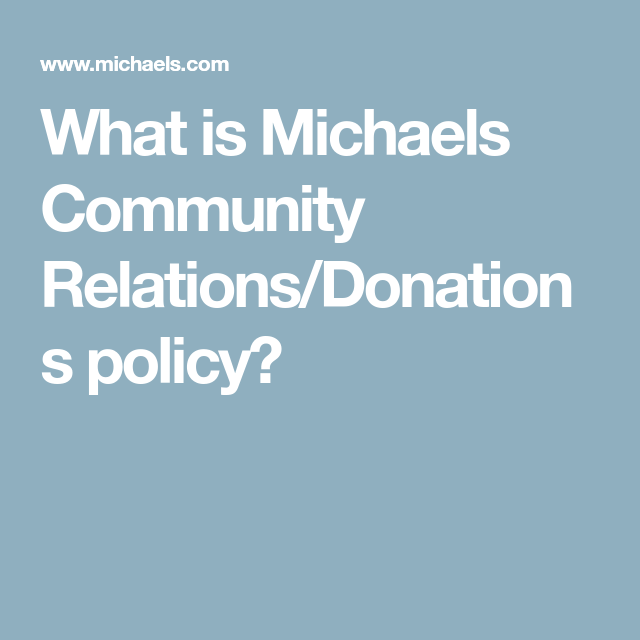 What is Michaels Community Relations/Donations policy