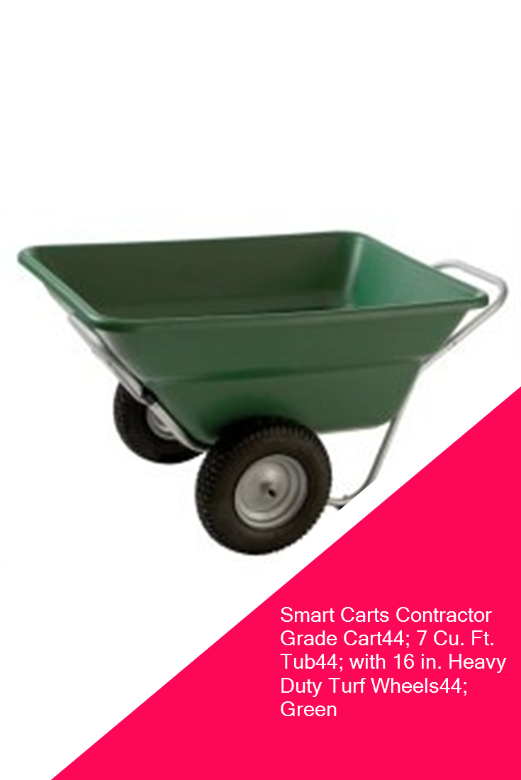 Smart Carts Contractor Grade Cart44; 7 Cu. Ft. Tub44; With 16 In. Heavy  Duty Turf Wheels44; Green #sale