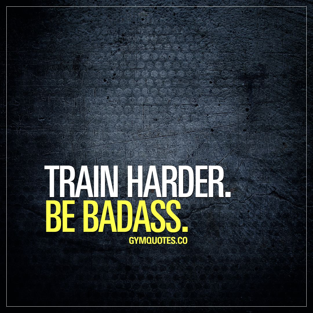 Training Quotes Motivational Training Quotes Train Harderbe Badass Pinterest