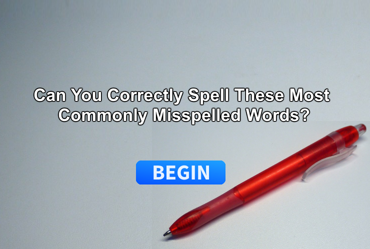 Here are the 10 most misspelled words. Can you correctly spell them? Wow! You answered enough correctly to be considered a true spelling master! We bet you were the grammar and spelling stickler in English class. Anyways, Congratulations to you! You are in the top 8% of spellers in the country.  Answers For Reference: fiery, misspell, rhythm, definitely, grateful, acquire, conscience, pronunciation, entrepreneurs, vacuum