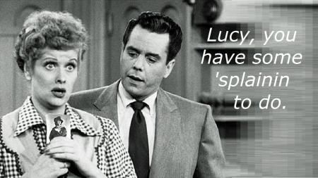 Image result for lucy you got some splainin to do gif