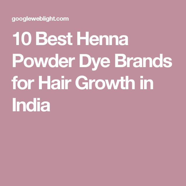 10 Best Henna Powder Dye Brands For Hair Growth In India Beauty