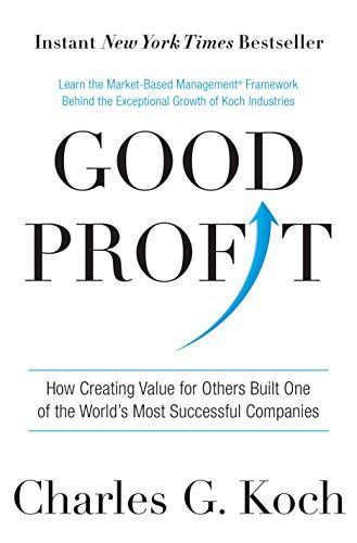 Good Profit: How Creating Value for Others Built One of the World's Most Successful Companies by [Koch, Charles G.]