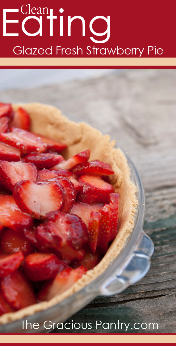 Clean Eating Glazed Fresh Strawberry Pie. #CleanEating
